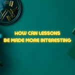 How can lessons be made more interesting?