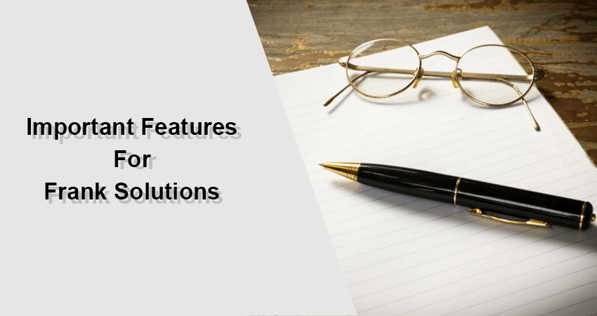 Important features of Frank Solutions
