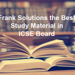 Why are Frank Solutions the Best Study Material in ICSE Board?
